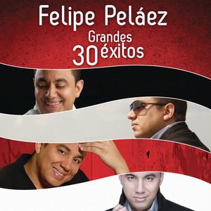 Felipe Peláez 30 Grandes Éxitos - Felipe Peláez