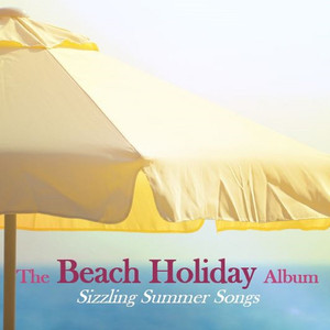 The Beach Holiday Album: Sizzling Summer Songs