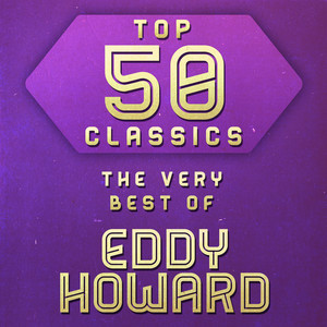 Top 50 Classics - The Very Best of Eddy Howard album