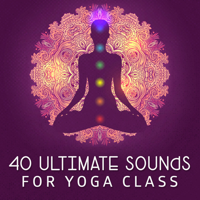 40 Ultimate Sounds for Yoga Class