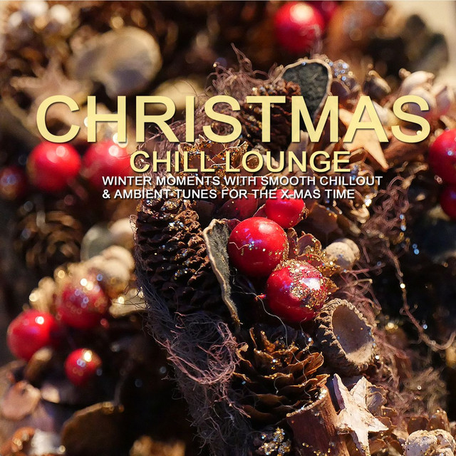 Christmas Chill Lounge (Winter Moments with Smooth Chillout & Ambient Tunes for the X-Mas Time)