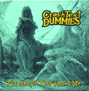 The Ghosts That Haunt Me - Crash Test Dummies
