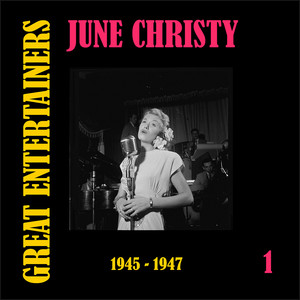 Great Entertainers / June Christy, Volume 1 (1945-1947)