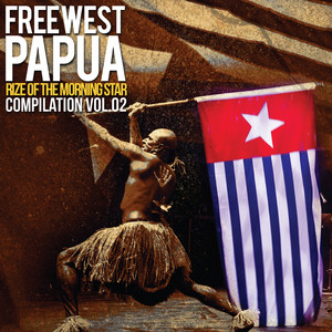 Free West Papua - Rize Of The Morning Star Vol. 2