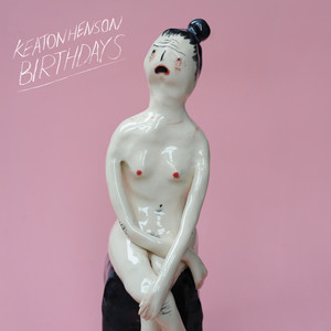 Birthdays - Keaton Henson