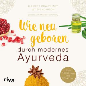 Wie neugeboren durch modernes Ayurveda (Zum Abnehmen und Entgiften) Audiobook