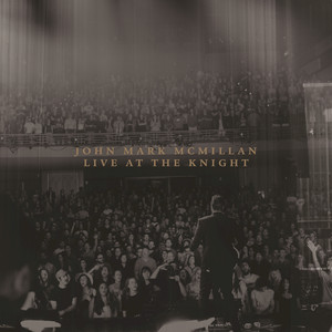 Live At The Knight - John Mark Mcmillan