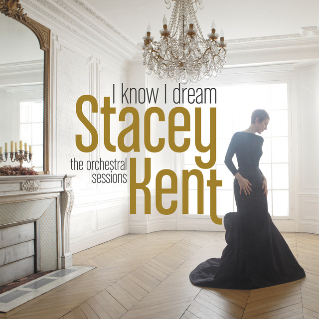 Album cover for I Know I Dream : The Orchestral Sessions (Deluxe Version) by Stacey Kent