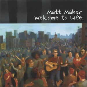 Welcome to Life - Matt Maher