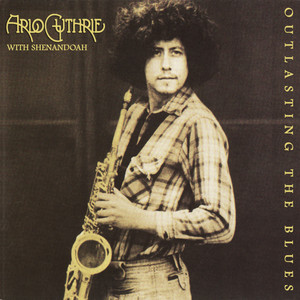 Outlasting the Blues  - Arlo Guthrie