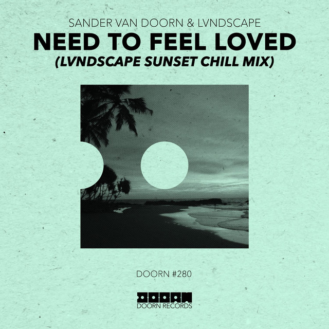 Need To Feel Loved (LVNDSCAPE Sunset Chill Mix)