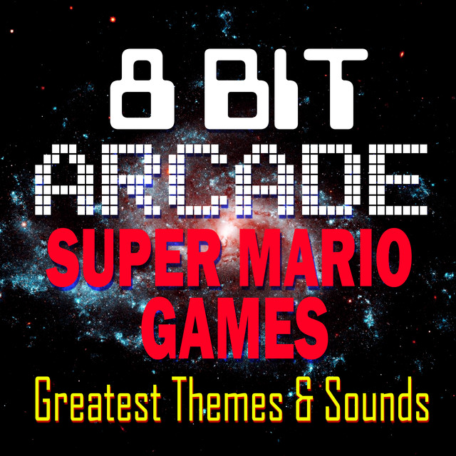 Super Mario Games - Greatest Themes & Sounds by 8-Bit Arcade on Spotify