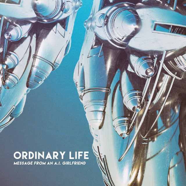 Ordinary Life (Message from an A.I. Girlfriend)