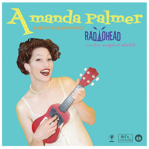 Amanda Palmer Performs the Popular Hits of Radiohead on Her Magical Ukulele - Amanda Palmer