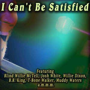 I Can't Be Satisfied album