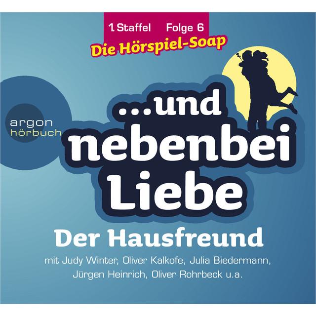 ... und nebenbei Liebe, Staffel 1, Folge 6: Der Hausfreund (Ungekürzte Fassung) Cover