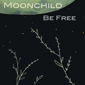 Album cover for Be Free by Moonchild