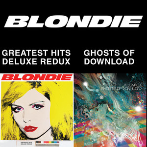 Blondie 4(0)-Ever: Greatest Hits Deluxe Redux / Ghosts of Download album