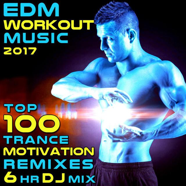 Edm Workout Music 2017 Top 100 Trance Motivation Remi 6 Hr Dj
