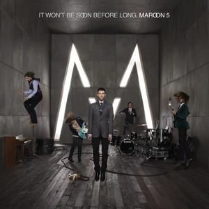 It Won't Be Soon Before Long. - Maroon 5