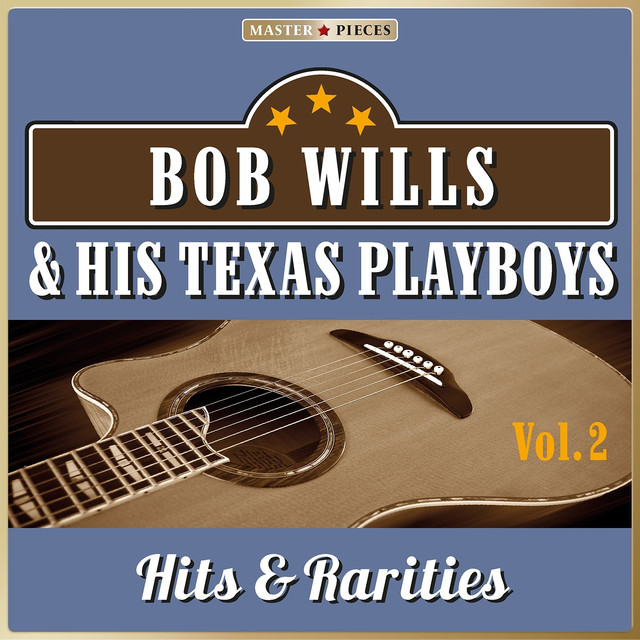 Masterpieces Presents Bob Wills and His Texas Playboys: Hits & Rarities, Vol. 2 (54 Country Songs)
