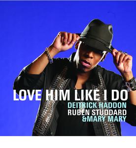 Deitrick Haddon, Ruben Studdard, Mary Mary Love Him Like I Do cover
