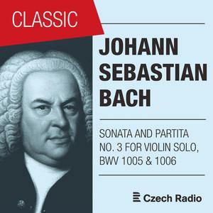 J. S. Bach: Sonata and Partita for Solo Violin No. 3 (BWV 1005 & 1006)