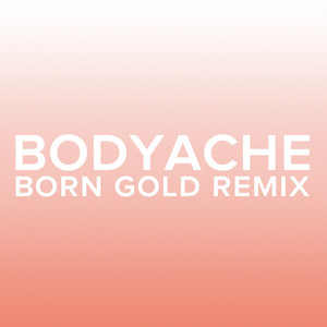 bodyache (Born Gold Remix)
