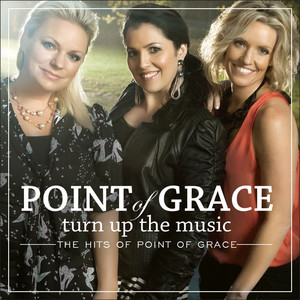 Turn up the Music: The Hits of Point of Grace album