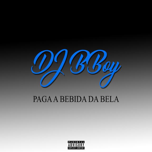 Artwork for Paga a Bebida da Bela by DJ BBoy