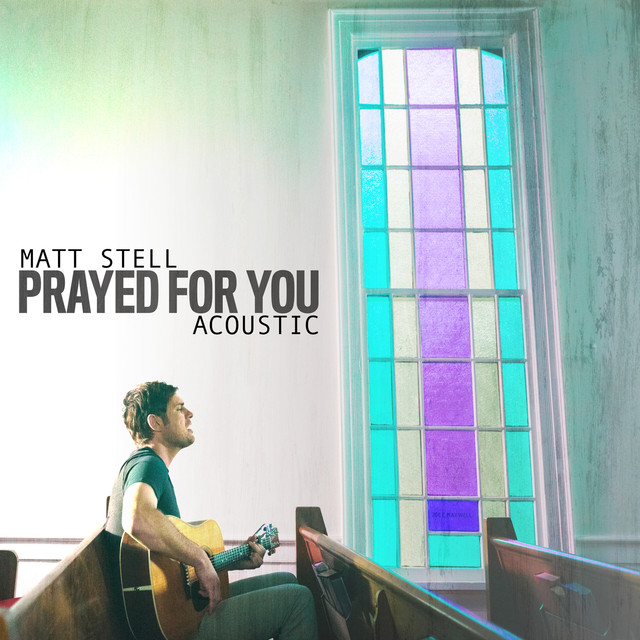 Matt Stell Prayed For You: Prayed For You (Acoustic) By Matt Stell On Spotify