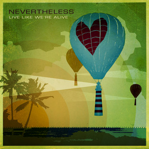 Live Like We're Alive - Nevertheless