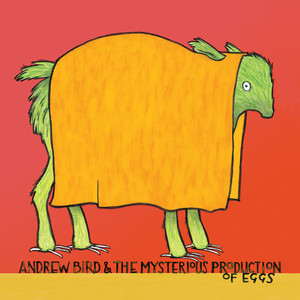 The Mysterious Production of Eggs - Andrew Bird
