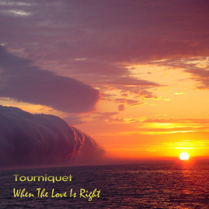 When The Love Is Right - Tourniquet