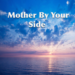 Mother By Your Side