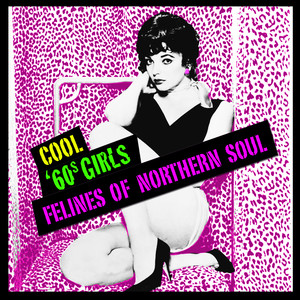 Cool '60s Girls - Felines Of Northern Soul