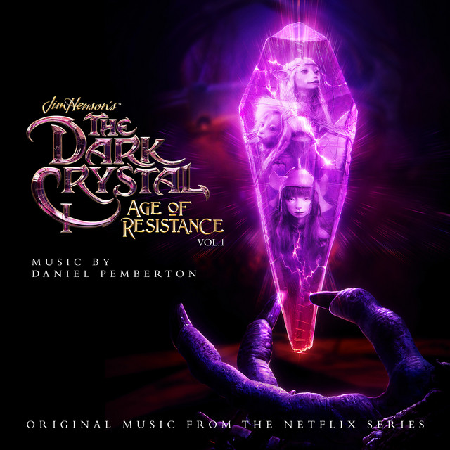 The Dark Crystal: Age Of Resistance, Vol. 1 (Music from the Netflix Original Series)