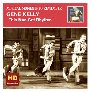 Musical Moments to Remember: Gene Kelly – This Man Got Rhythm (Remastered 2015)