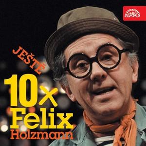 Felix Holzmann - Ještě 10x Felix Holzmann