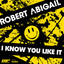 Robert Abigail - I Know You Like It