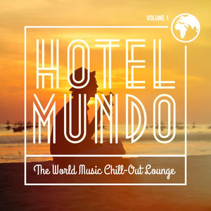 Hotel Mundo - The World Music Chill-Out Lounge, Vol. 1