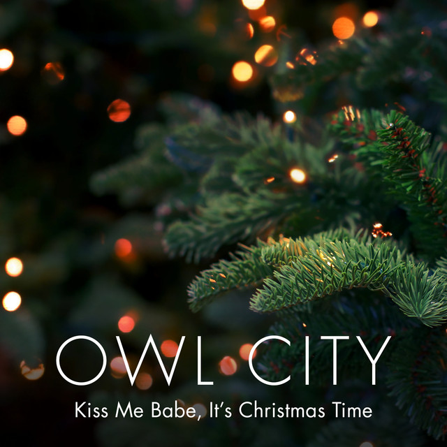 Kiss Me Babe, It's Christmas Time by Owl City on Spotify