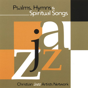 Christian Jazz Artists Network: Psalms Hymns And Spiritual Songs - (empty)