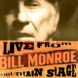 Bill Monroe: Live From Mountain Stage - Bill Monroe