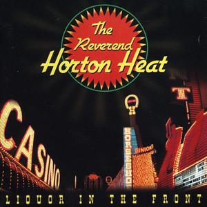 Liquor In The Front - Reverend Horton Heat
