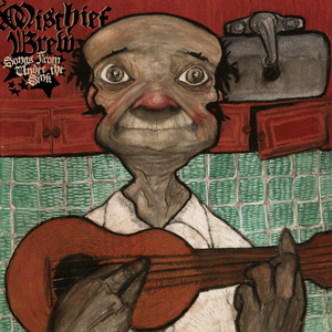 Songs From Under The Sink - Mischief Brew