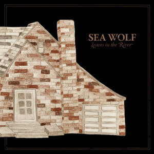 Leaves in the River - Sea Wolf