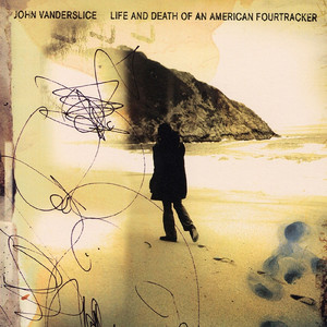 Life And Death Of An American Fourtracker - John Vanderslice