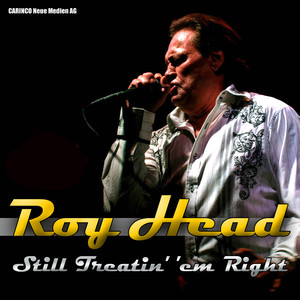 Roy Head - Still Treatin' 'Em Right