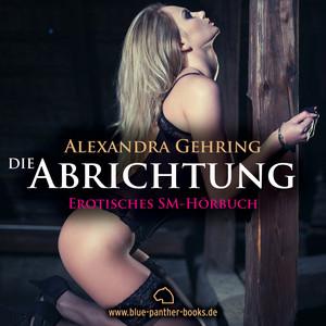 Die Abrichtung / Erotik SM-Audio Story / Erotisches SM-Hörbuch (Sie hat zu tun, was ihre Ausbilder täglich von ihr verlangen ...) Audiobook